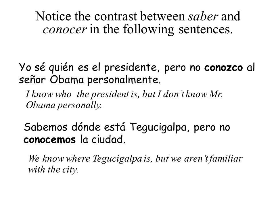 Yo sé quién es el presidente, pero no conozco al señor Obama personalmente. Sabemos dónde está Tegucigalpa, pero no conocemos la ciudad. Notice the co