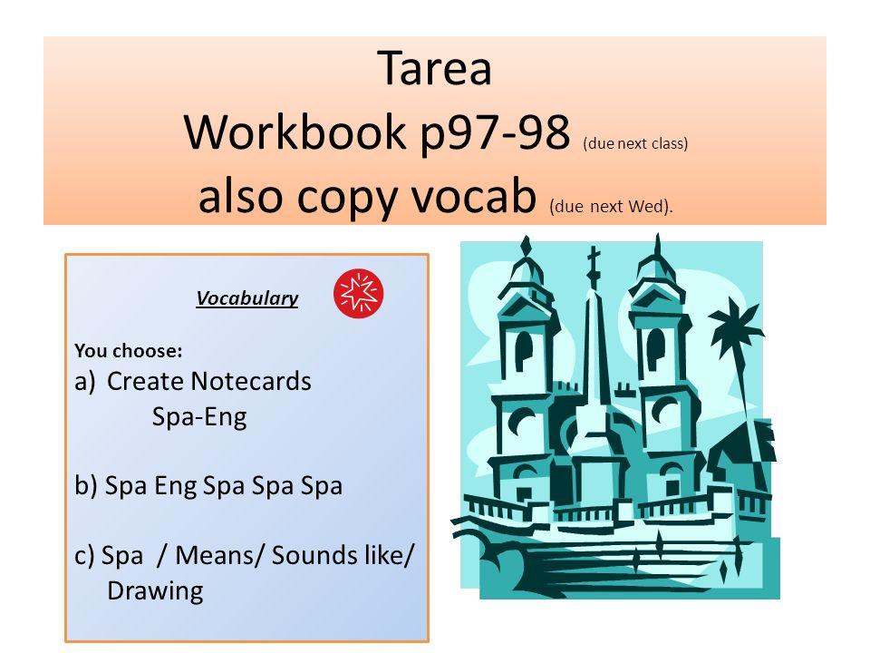 Tarea Workbook p97-98 (due next class) also copy vocab (due next Wed).