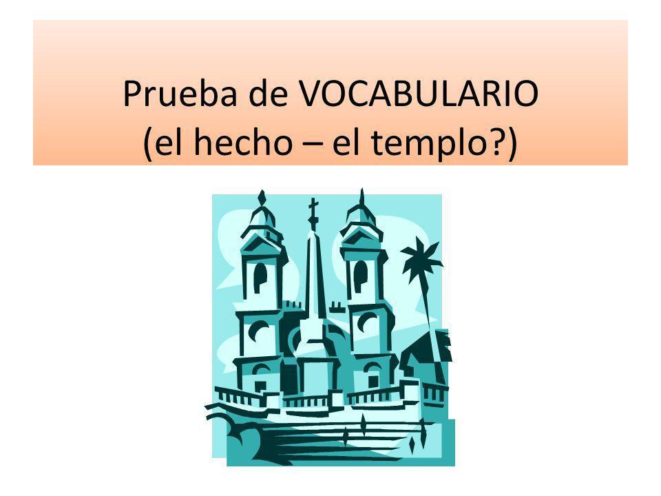 Prueba de VOCABULARIO (el hecho – el templo?)