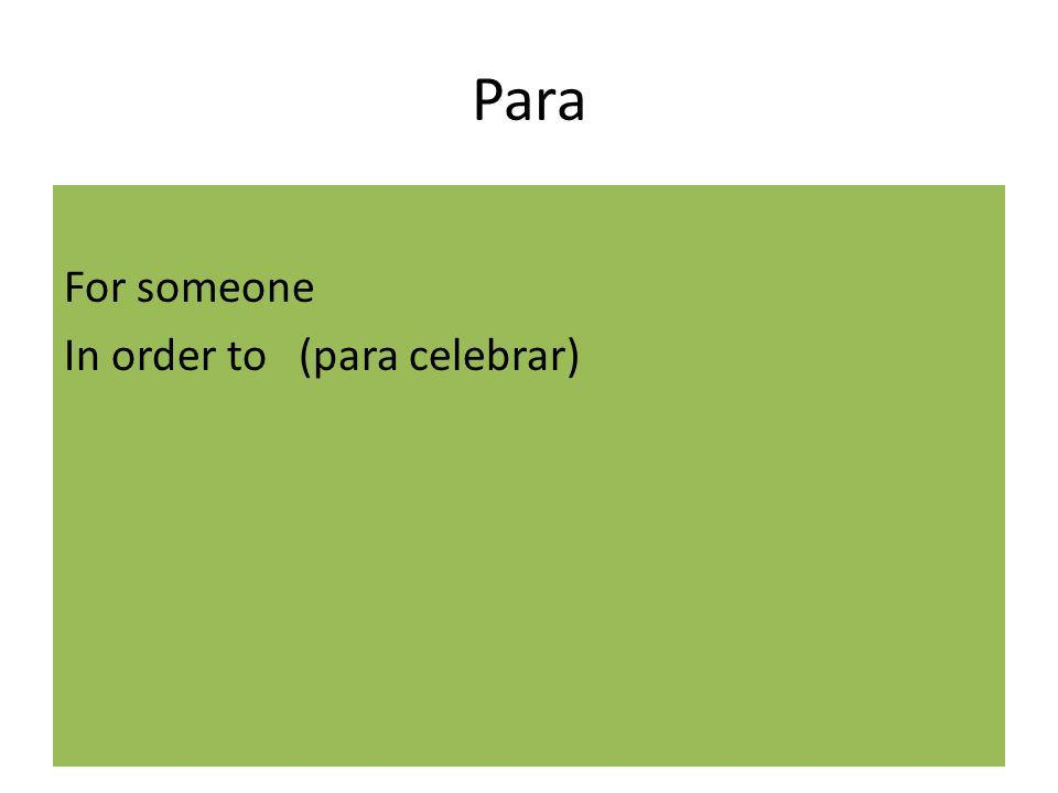 Para For someone In order to (para celebrar)
