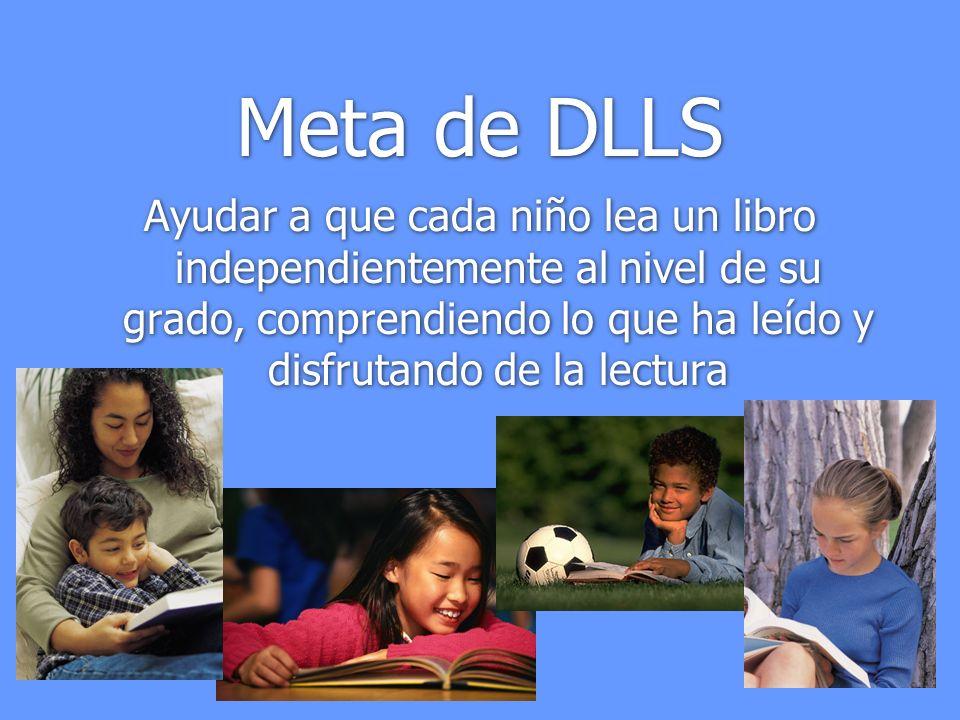 Meta de DLLS Ayudar a que cada niño lea un libro independientemente al nivel de su grado, comprendiendo lo que ha leído y disfrutando de la lectura