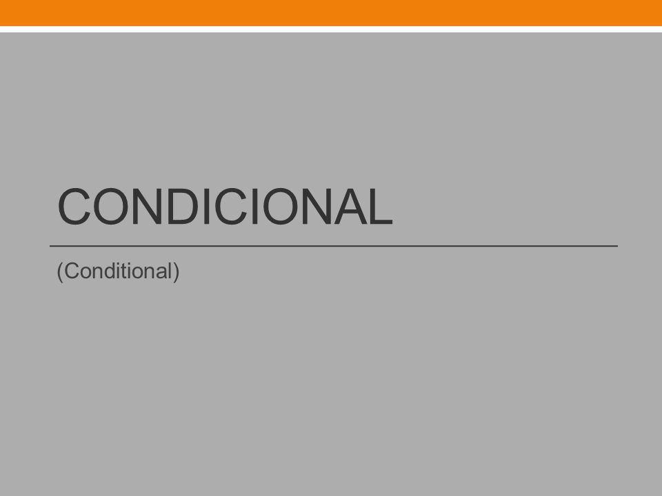 Condicional To form the conditional, add the following endings to the infinitive of the verb.