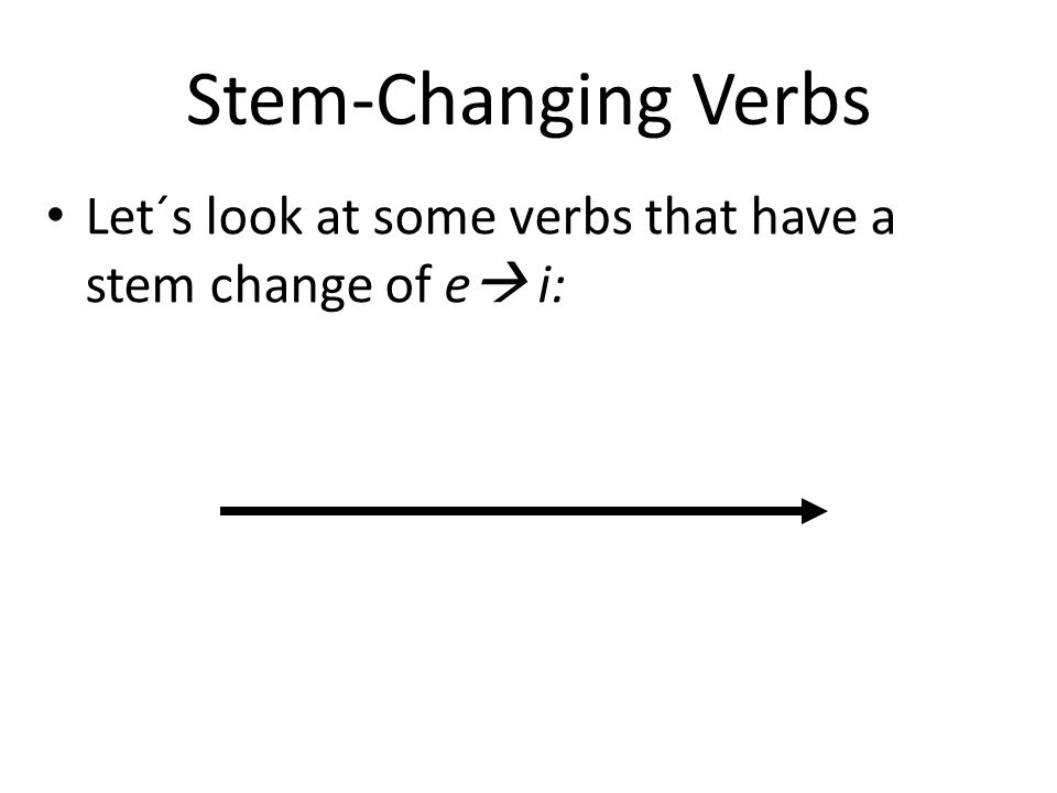 Stem-ChangingVerbs Stem-Changing Verbs Let´s look at some verbs that have a stem change of e i: