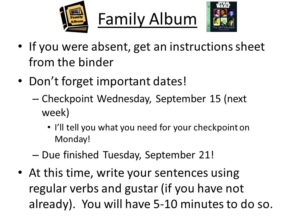 Family Album If you were absent, get an instructions sheet from the binder Dont forget important dates! – Checkpoint Wednesday, September 15 (next wee