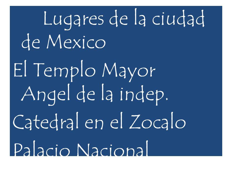 Lugares de la ciudad de Mexico El Templo Mayor Angel de la indep.