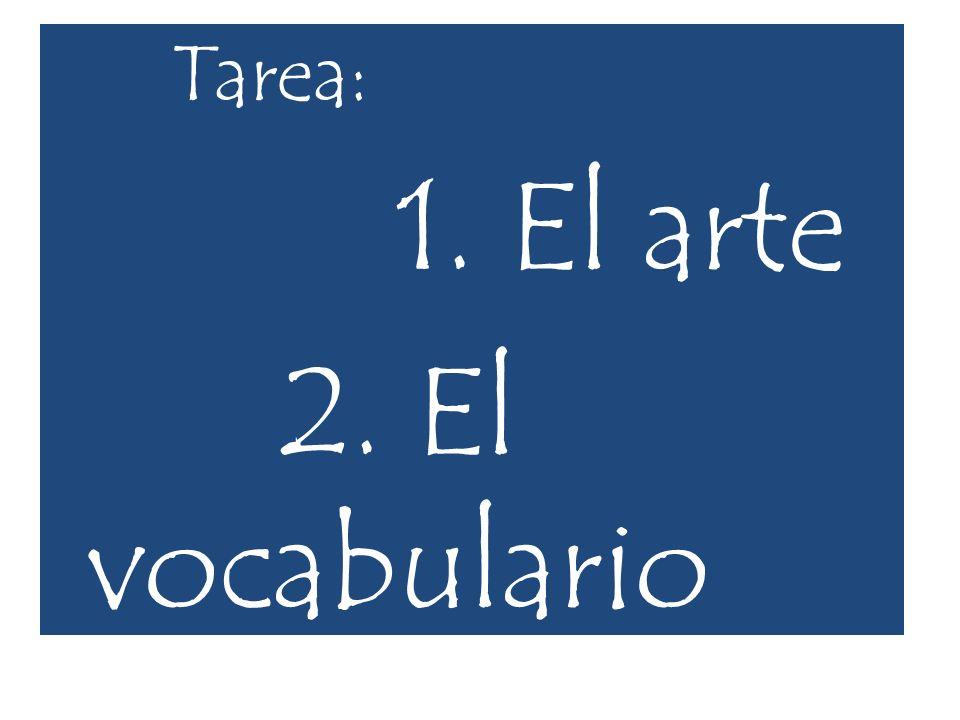 Tarea: 1. El arte 2. El vocabulario