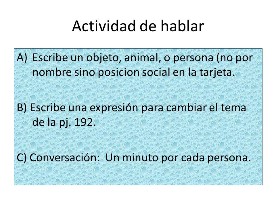 Actividad de hablar A)Escribe un objeto, animal, o persona (no por nombre sino posicion social en la tarjeta. B) Escribe una expresión para cambiar el