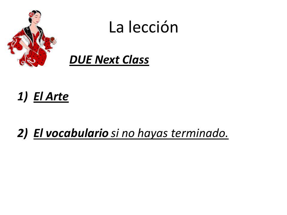 La lección DUE Next Class 1)El Arte 2)El vocabulario si no hayas terminado.