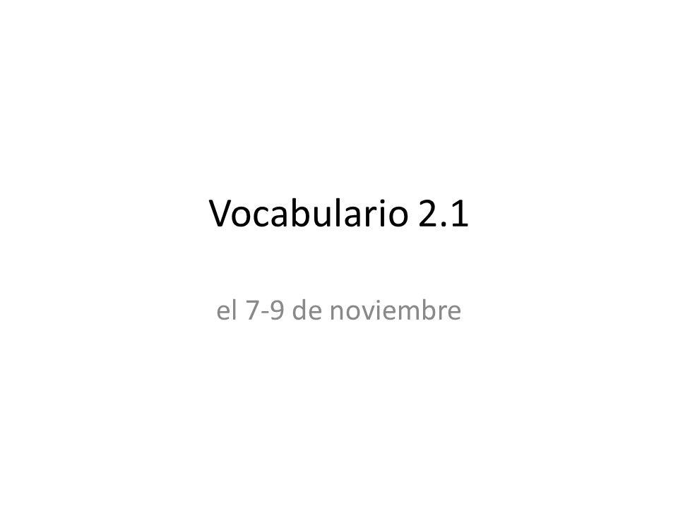 Vocabulario 2.1 el 7-9 de noviembre