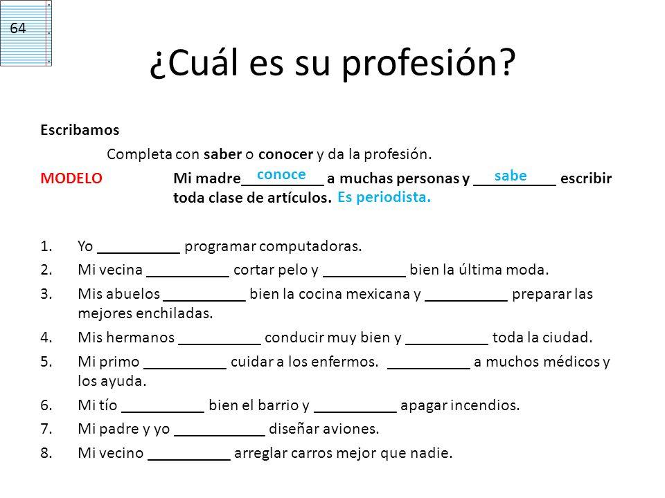 ¿Cuál es su profesión? Escribamos Completa con saber o conocer y da la profesión. MODELOMi madre__________ a muchas personas y __________ escribir tod