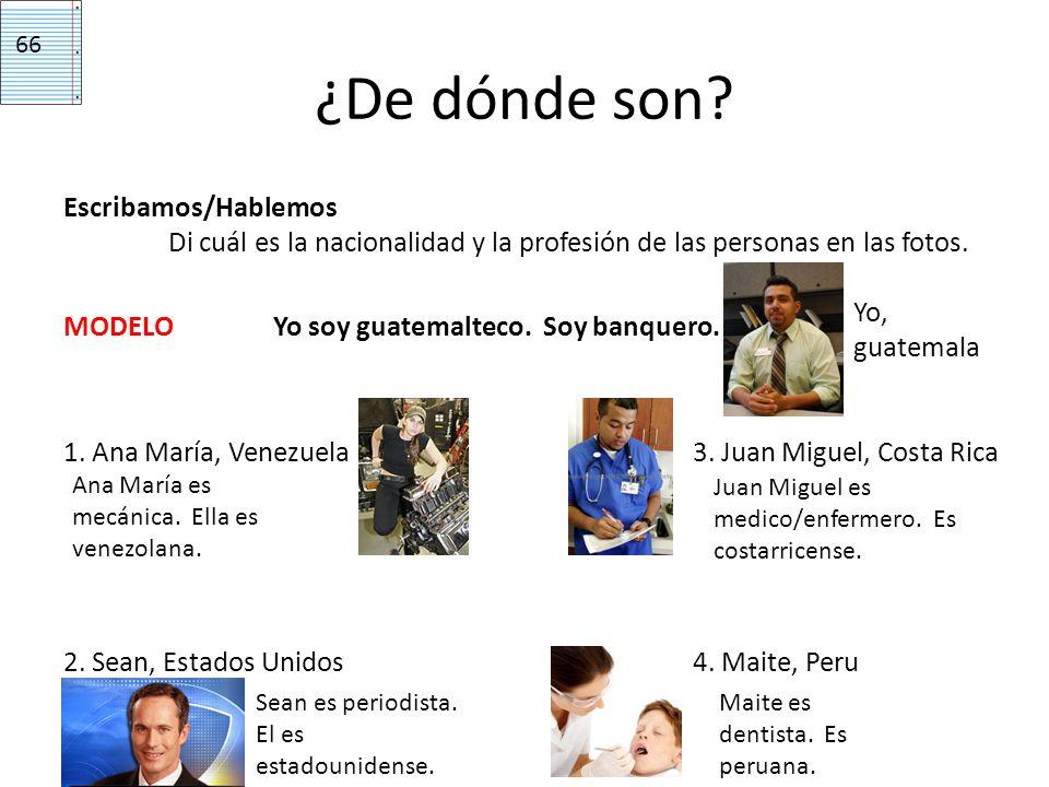 ¿De dónde son? Escribamos/Hablemos Di cuál es la nacionalidad y la profesión de las personas en las fotos. MODELOYo soy guatemalteco. Soy banquero. 1.