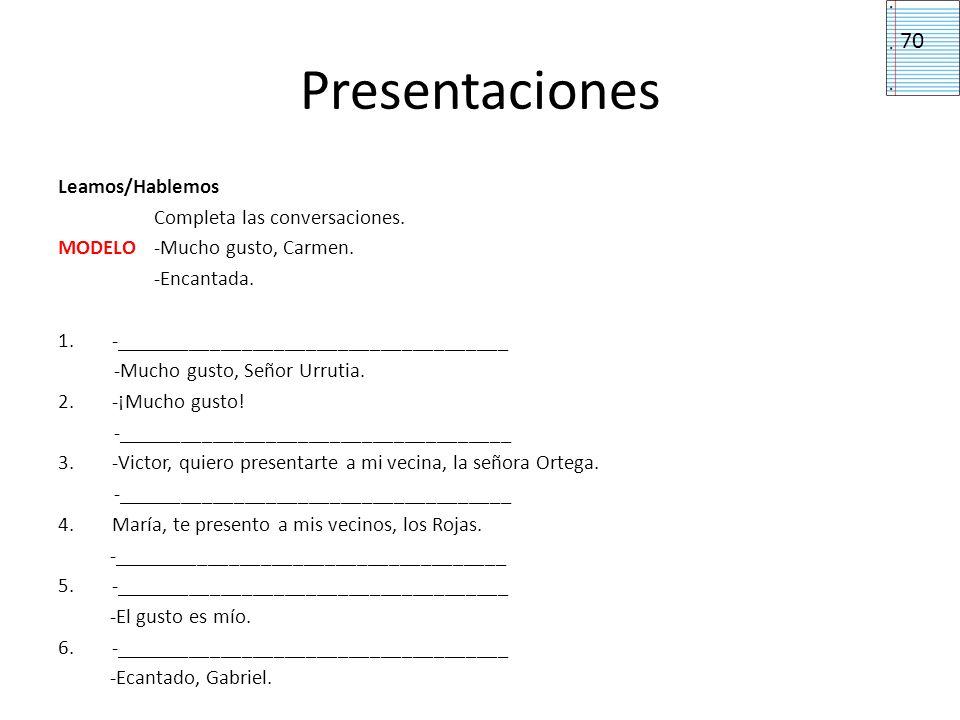 Presentaciones Leamos/Hablemos Completa las conversaciones. MODELO-Mucho gusto, Carmen. -Encantada. 1.-_____________________________________ -Mucho gu