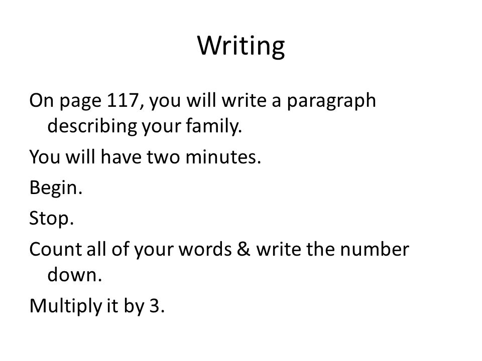 Writing On page 117, you will write a paragraph describing your family.