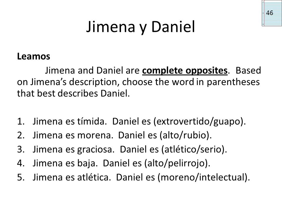 Jimena y Daniel Leamos Jimena and Daniel are complete opposites. Based on Jimenas description, choose the word in parentheses that best describes Dani