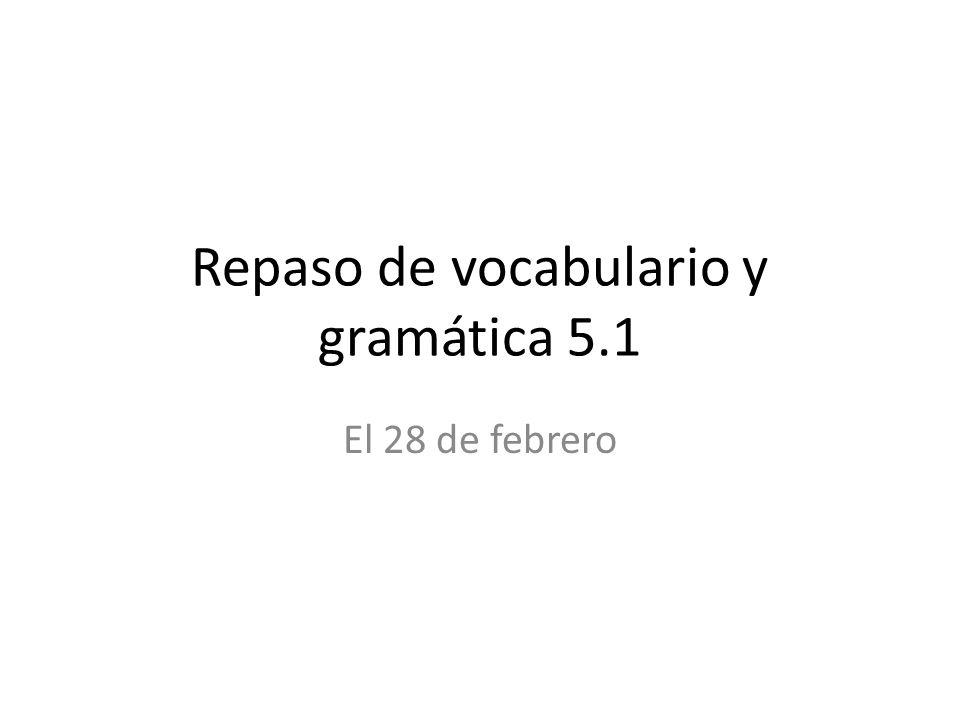 Repaso de vocabulario y gramática 5.1 El 28 de febrero