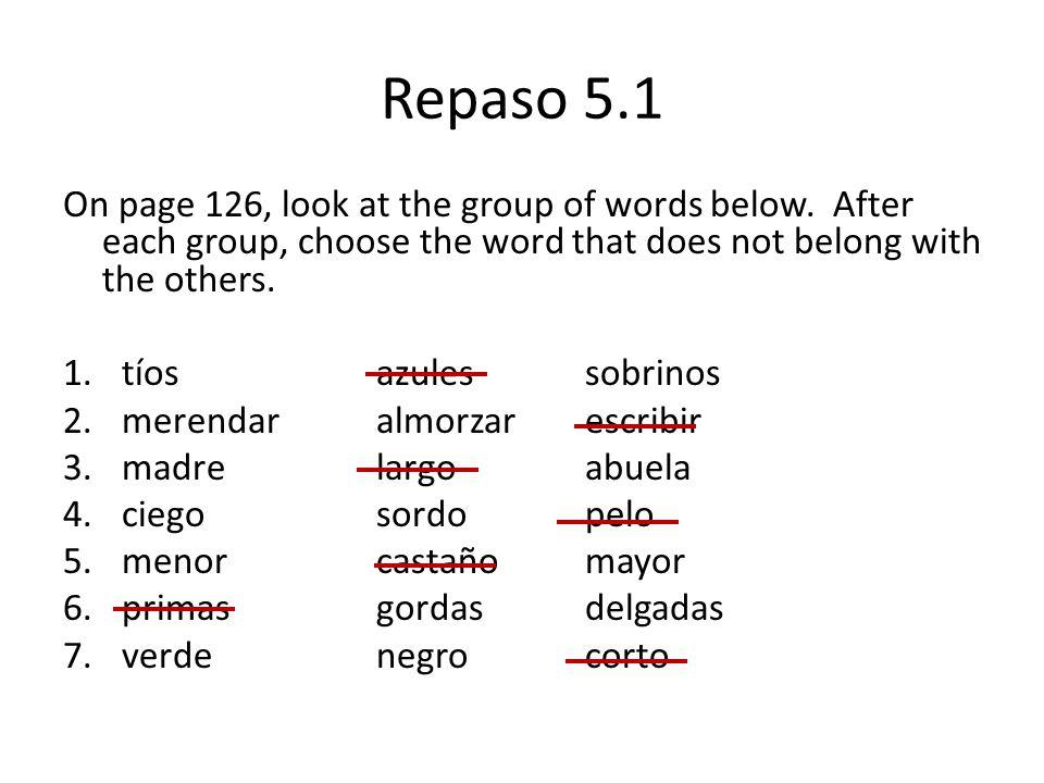 Repaso 5.1 En pagina 126, usando las palabras de la actividad anterior u otros de vocabulario 5.1, escriban seis oraciones describiendo su familia.