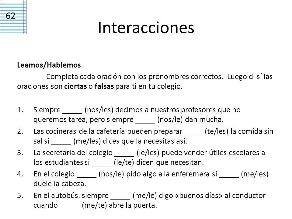 Interacciones Leamos/Hablemos Completa cada oración con los pronombres correctos. Luego di sí las oraciones son ciertas o falsas para ti en tu colegio