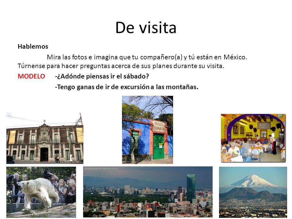 De visita Hablemos Mira las fotos e imagina que tu compañero(a) y tú están en México. Túrnense para hacer preguntas acerca de sus planes durante su vi