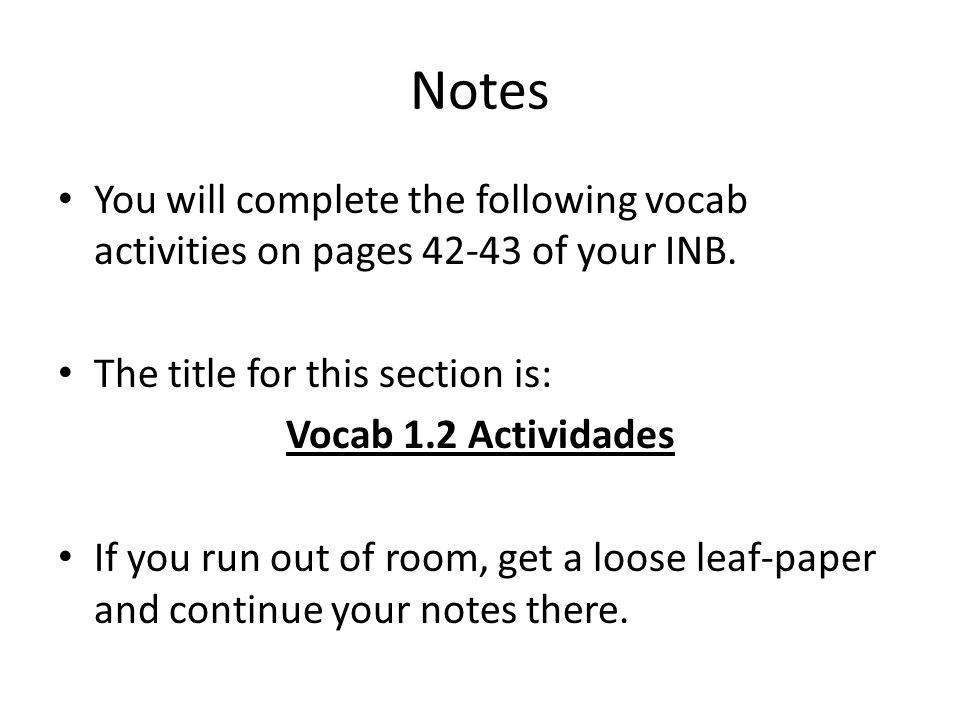 Notes You will complete the following vocab activities on pages 42-43 of your INB. The title for this section is: Vocab 1.2 Actividades If you run out