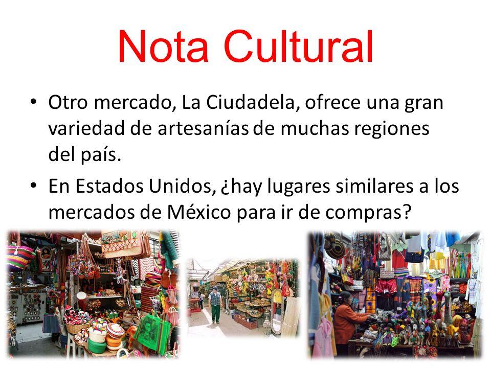 Nota Cultural Otro mercado, La Ciudadela, ofrece una gran variedad de artesanías de muchas regiones del país. En Estados Unidos, ¿hay lugares similare