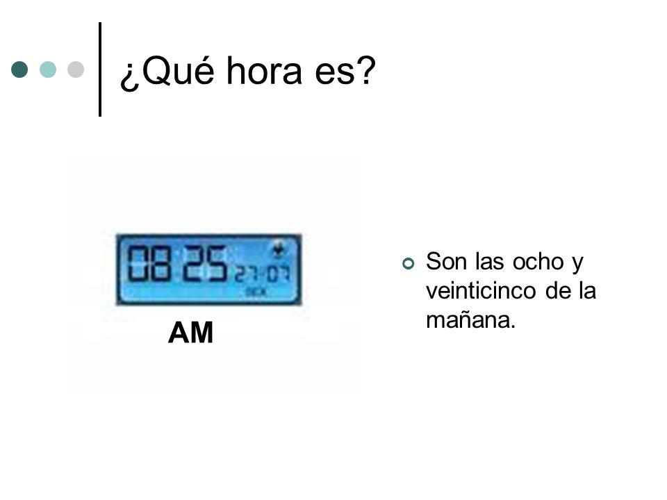¿Qué hora es? Es medianoche. AM