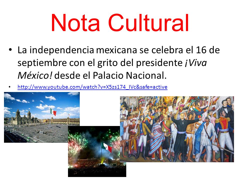 Nota Cultural La independencia mexicana se celebra el 16 de septiembre con el grito del presidente ¡Viva México! desde el Palacio Nacional. http://www