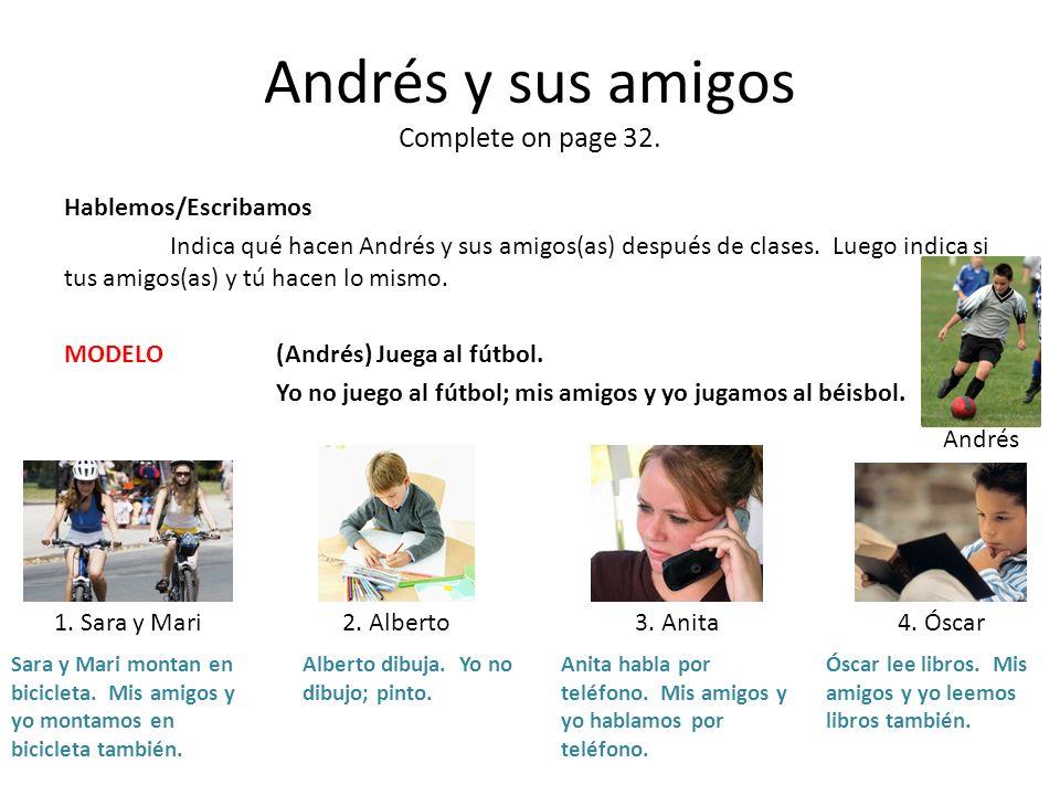 Andrés y sus amigos Complete on page 32. Hablemos/Escribamos Indica qué hacen Andrés y sus amigos(as) después de clases. Luego indica si tus amigos(as