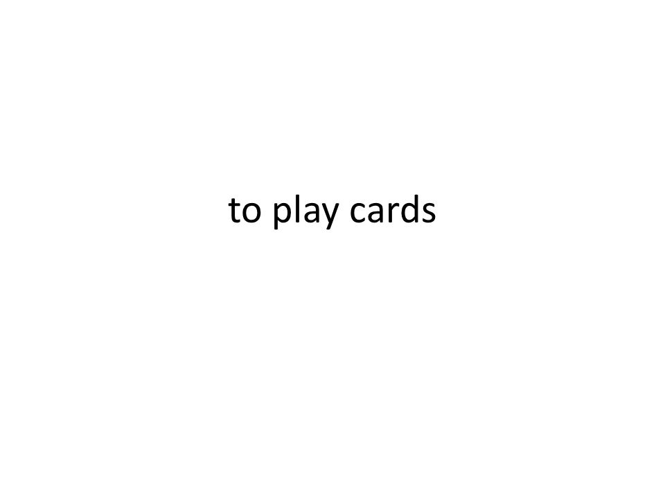 to play cards