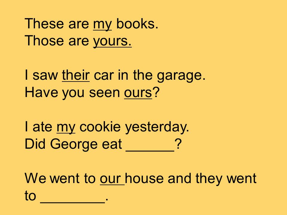 These are my books. Those are yours. I saw their car in the garage.
