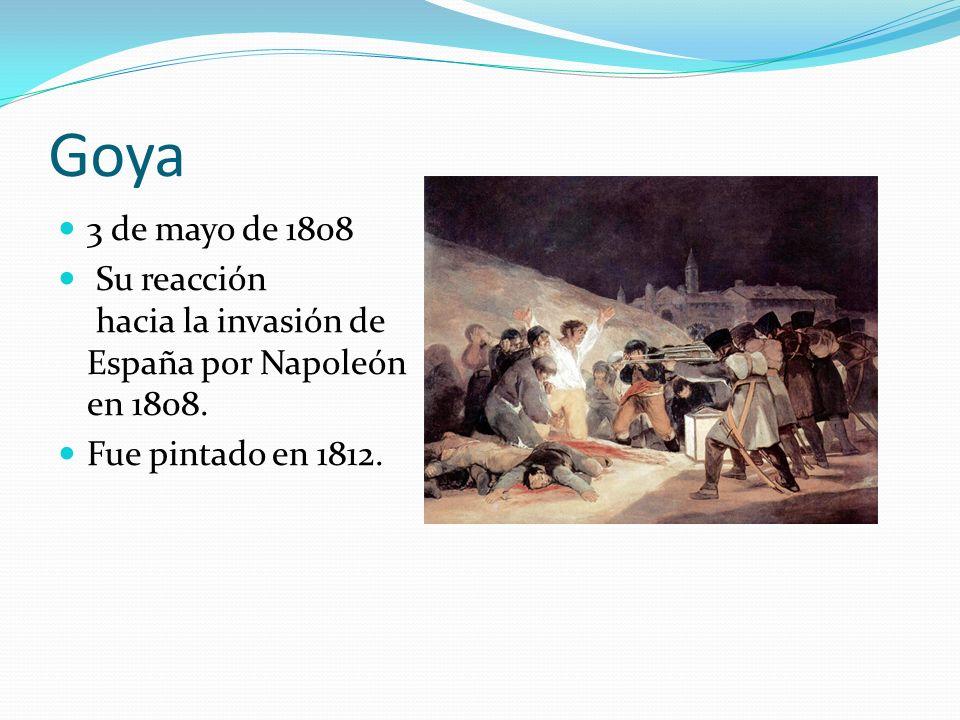 Goya 3 de mayo de 1808 Su reacción hacia la invasión de España por Napoleón en 1808. Fue pintado en 1812.
