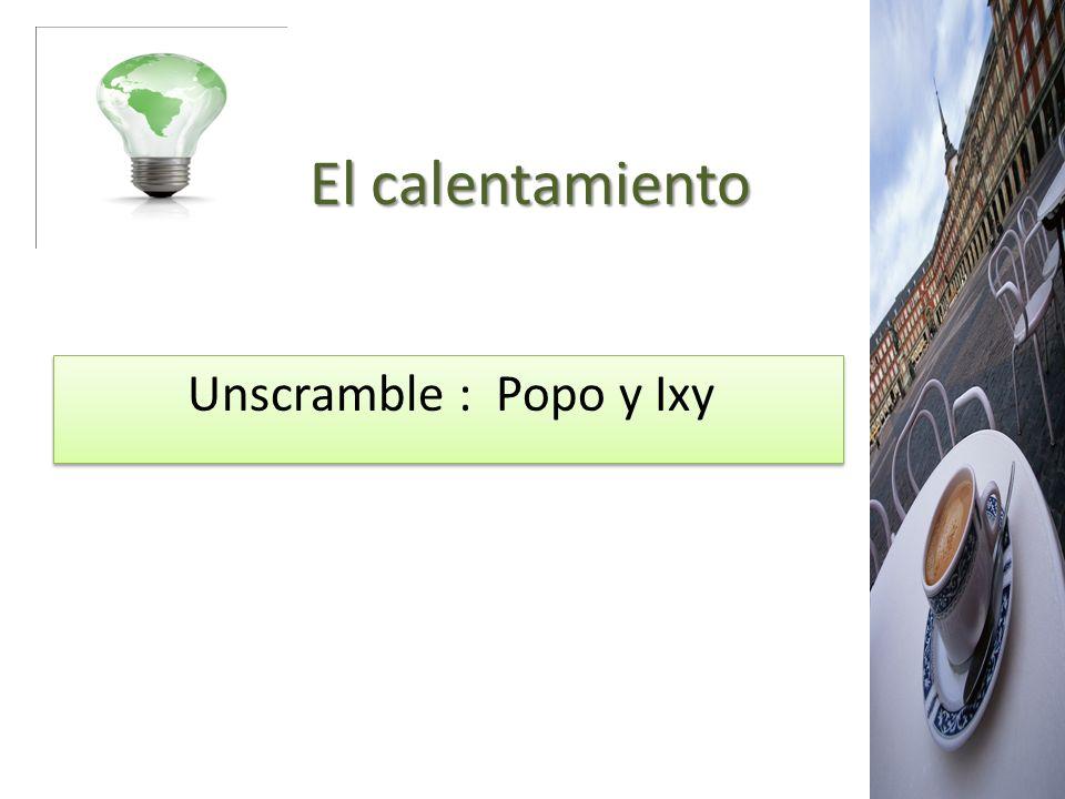El calentamiento El calentamiento Unscramble : Popo y Ixy