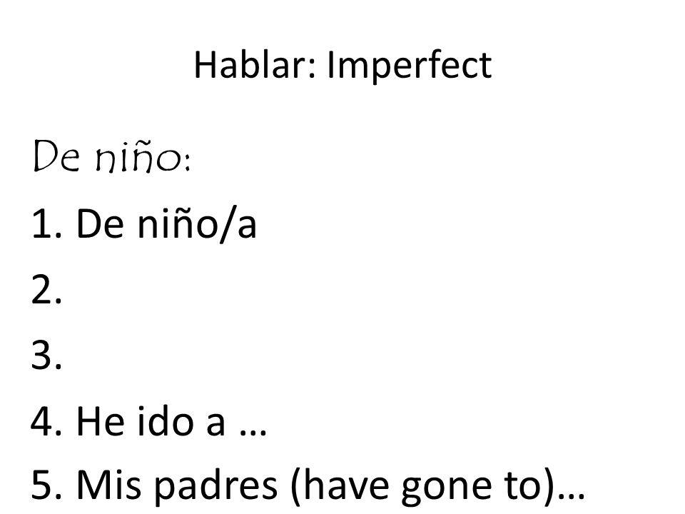 Hablar: Imperfect De niño: 1. De niño/a 2. 3. 4. He ido a … 5. Mis padres (have gone to)…