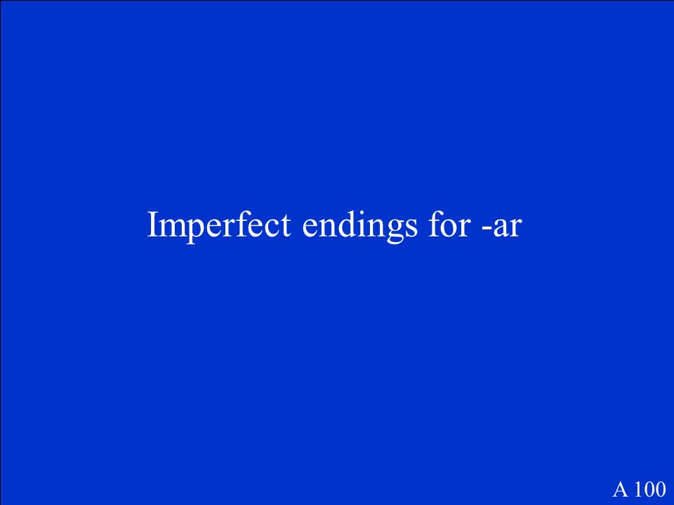 Imperfect endings for -ar A 100
