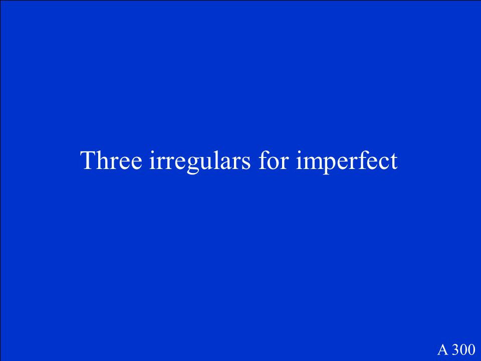 Three irregulars for imperfect A 300