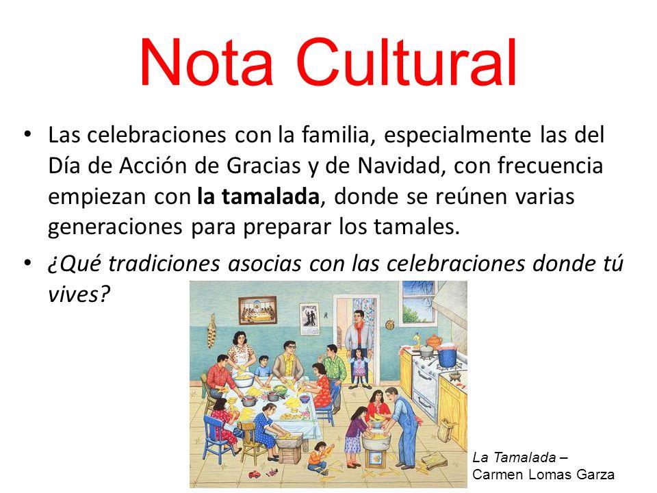 Nota Cultural Las celebraciones con la familia, especialmente las del Día de Acción de Gracias y de Navidad, con frecuencia empiezan con la tamalada,