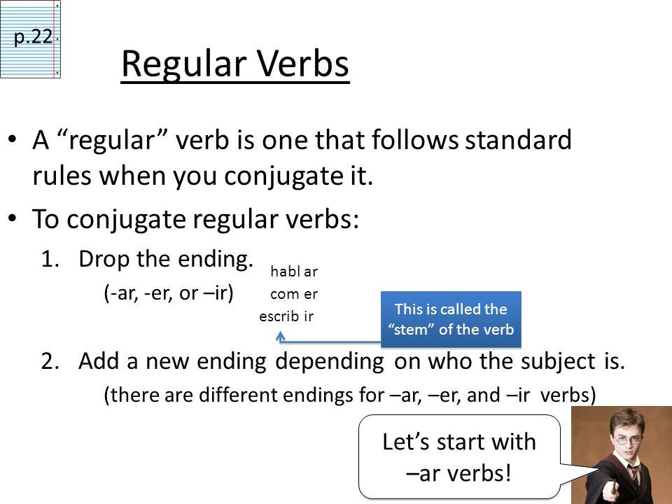 Regular Verbs A regular verb is one that follows standard rules when you conjugate it.