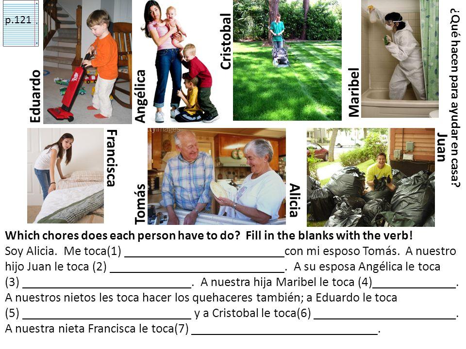 Tomás Alicia Francisca Maribel EduardoJuanAngélica ¿Qué hacen para ayudar en casa.