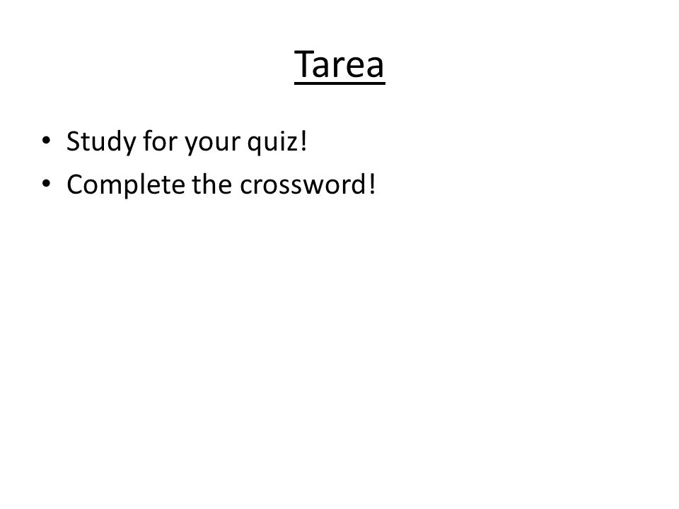 Tarea Study for your quiz! Complete the crossword!