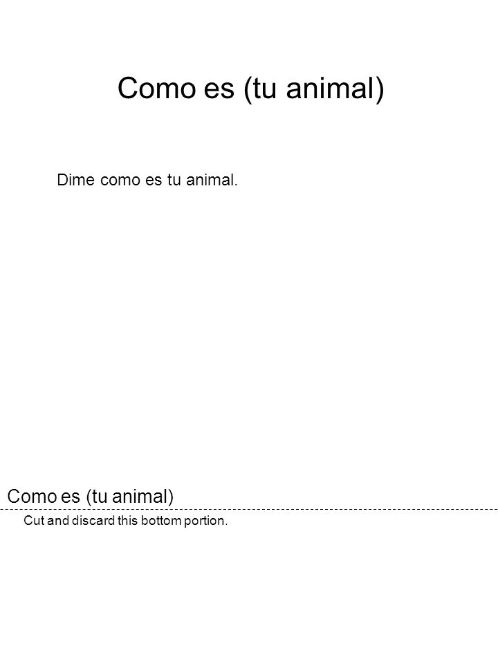 Cut and discard this bottom portion. Como es (tu animal) Dime como es tu animal. Como es (tu animal)