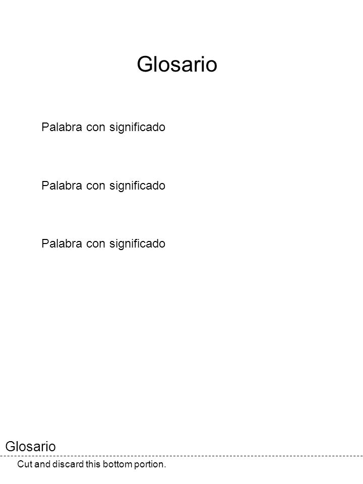 Glosario Cut and discard this bottom portion. Glosario Palabra con significado