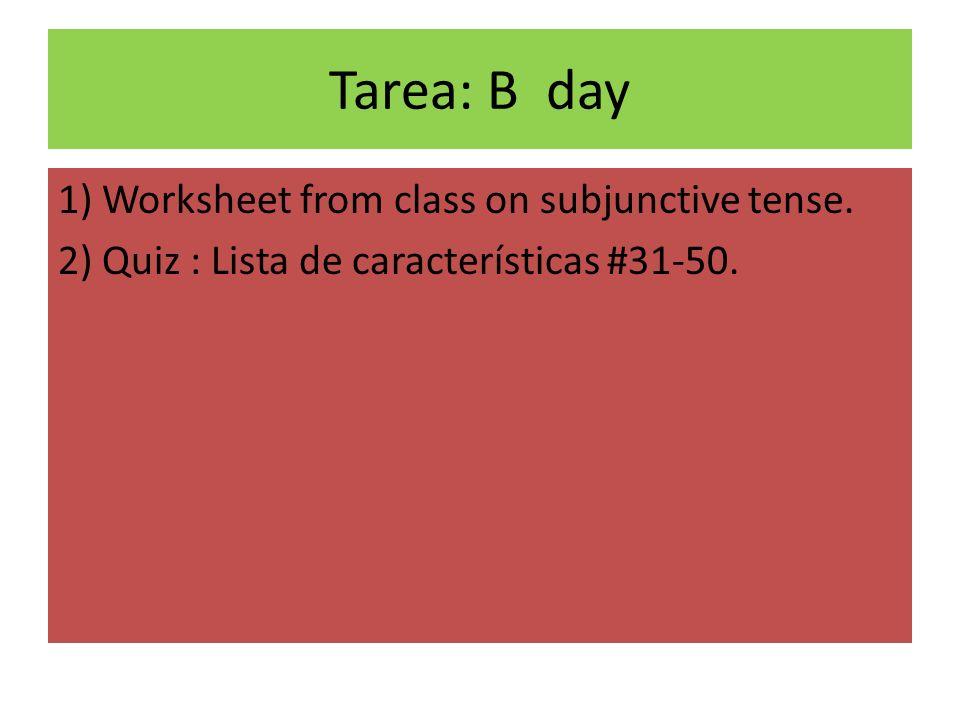 Tarea: B day 1) Worksheet from class on subjunctive tense. 2) Quiz : Lista de características #31-50.