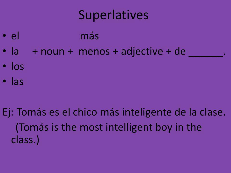 Superlatives el más la + noun + menos + adjective + de ______.