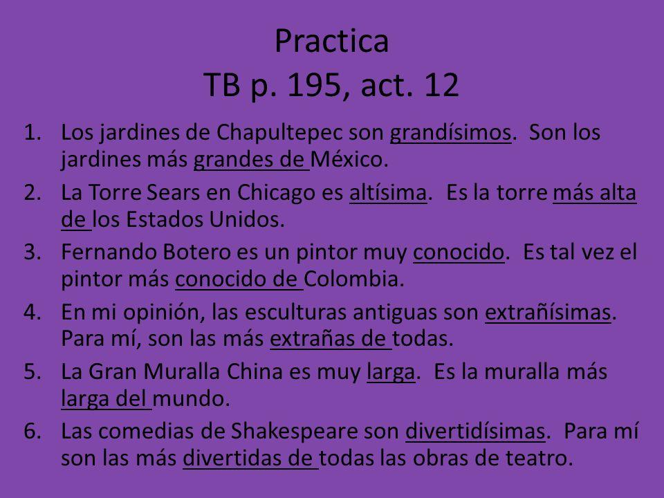 Practica TB p.195, act. 12 1.Los jardines de Chapultepec son grandísimos.