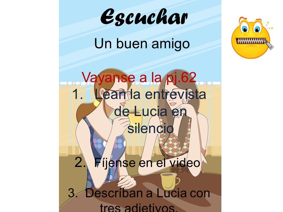 Para Usted Escuchar Un buen amigo Vayanse a la pj.62 1.Lean la entrevista de Lucia en silencio 2.