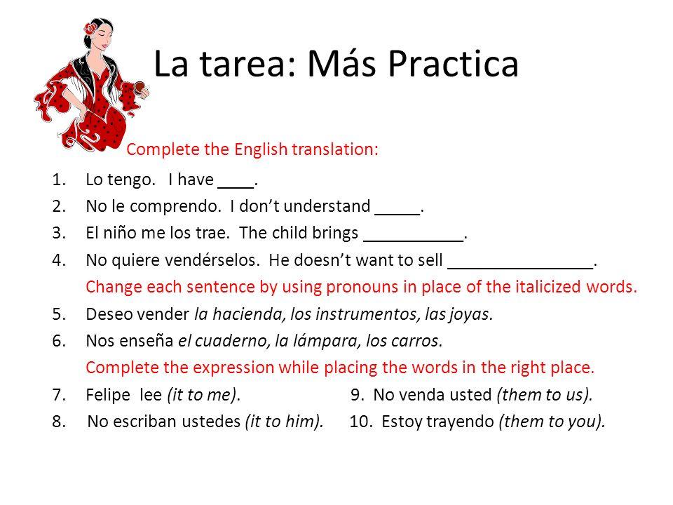 La tarea: Más Practica Complete the English translation: 1.Lo tengo.