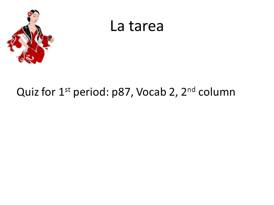 La tarea Quiz for 1 st period: p87, Vocab 2, 2 nd column