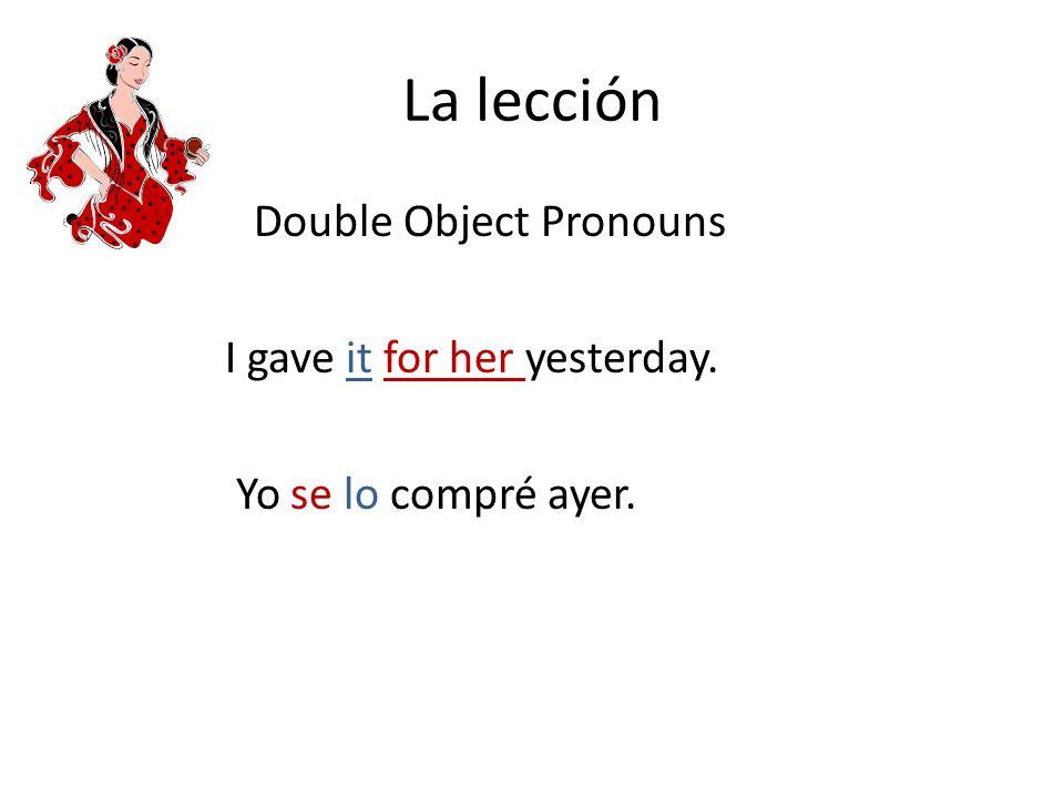 La lección Indirect Object Pronouns Direct Object Pronouns Me Nos lo, la, los, las Te Os Le Les