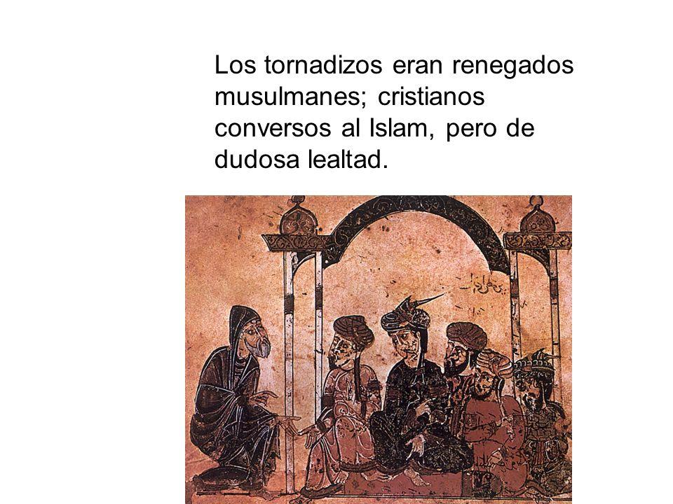 Los tornadizos eran renegados musulmanes; cristianos conversos al Islam, pero de dudosa lealtad.