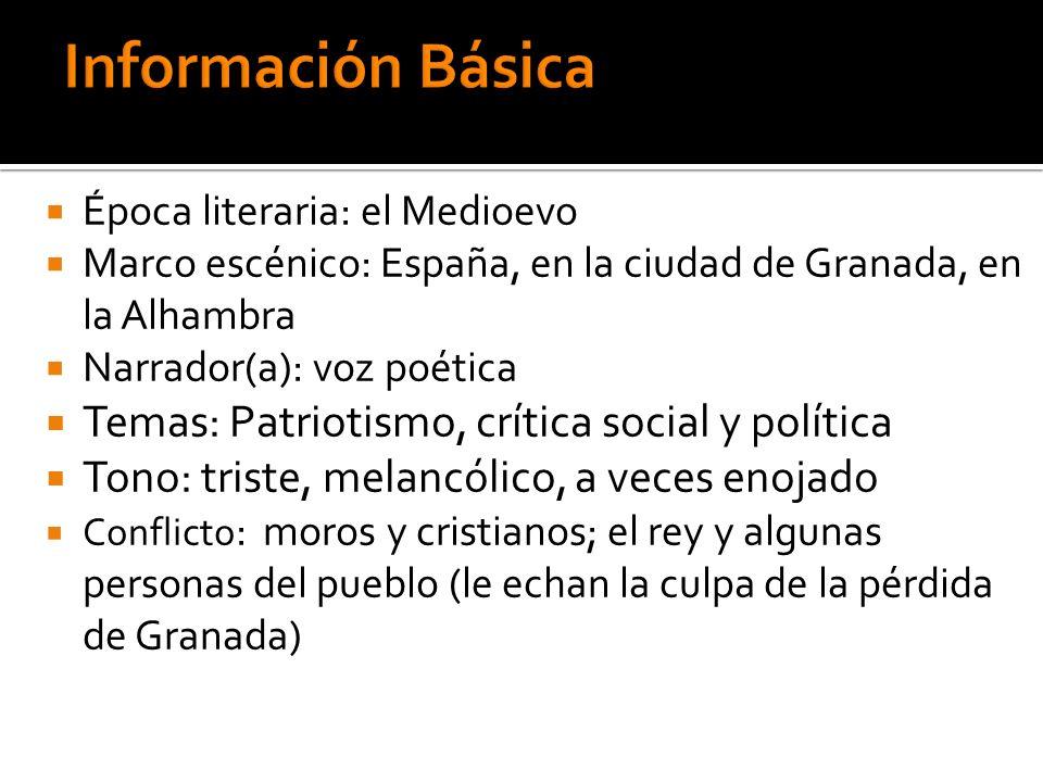 Época literaria: el Medioevo Marco escénico: España, en la ciudad de Granada, en la Alhambra Narrador(a): voz poética Temas: Patriotismo, crítica soci