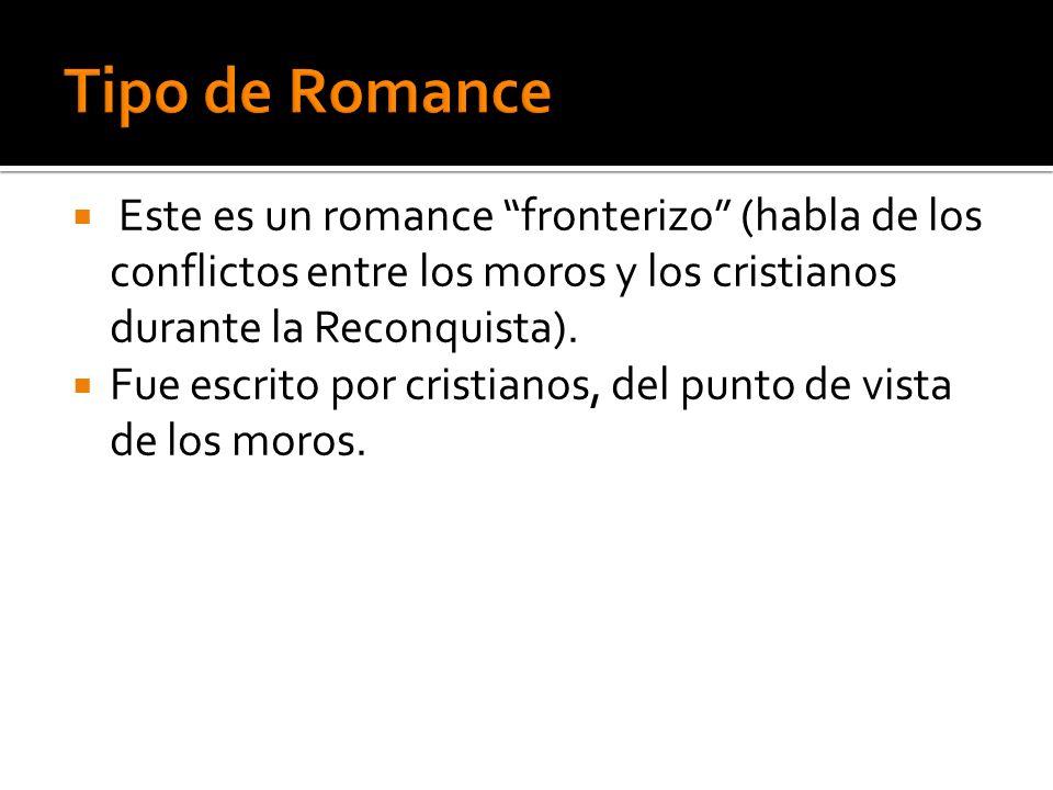 Este es un romance fronterizo (habla de los conflictos entre los moros y los cristianos durante la Reconquista). Fue escrito por cristianos, del punto